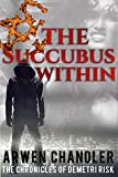 The Succubus Within: (The Chronicles of Demetri Risk) by Arwen Chandler