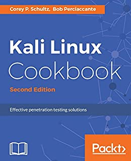 Kali Linux Cookbook - Second Edition: Effective penetration testing solutions by [Schultz, Corey P., Perciaccante, Bob]
