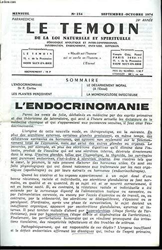 LE TEMOIN DES LOIS NATURELLES ET SPIRITUELLES N°234, SEPT-OCTOBRE 1974. L'ENDOCRINOMANIE, Dr P. CARTON / LES PLANTES PERCOIVENT / LE DESARMEMENT MORAL, A L'ESSAI / LA MONONUCLEOSE INFECTIEUSE.