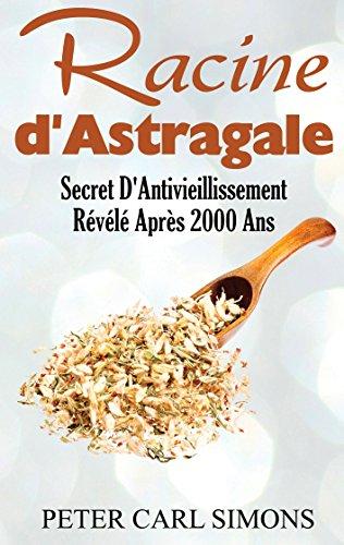 Couverture du livre Racine d'Astragale: Secret D'Antivieillissement Révélé Après 2000 Ans