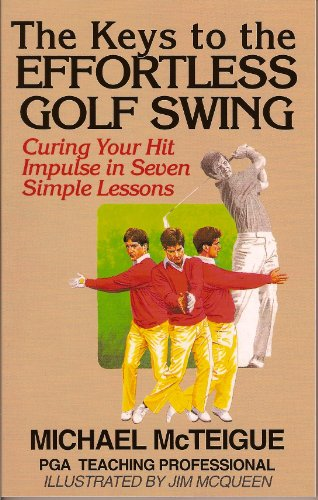The Keys to the Effortless Golf Swing: Curing Your Hit Impulse in Seven Simple Lessons (Golf Instruction for Beginner and Intermediate Golfers Book 1) (English Edition) por Michael McTeigue