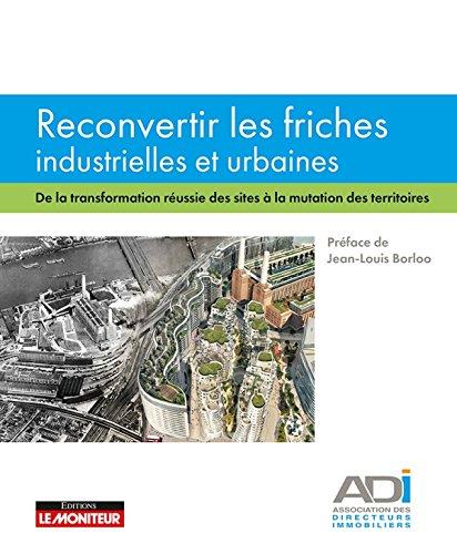Reconvertir les friches industrielles et urbaines: De la transformation russie des sites  la mutation des territoires