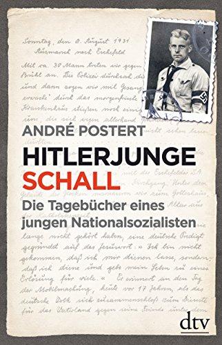 Hitlerjunge Schall: Die Tagebücher eines jungen Nationalsozialisten