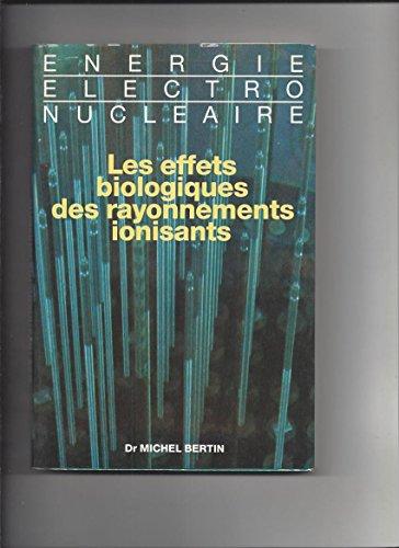 Les effets biologiques des rayonnements ionisants par Michel Bertin