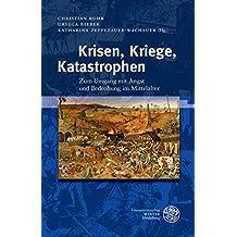 Krisen, Kriege, Katastrophen: Zum Umgang mit Angst und Bedrohung im Mittelalter (Interdisziplinäre Beiträge zu Mittelalter und Früher Neuzeit, Band 3)