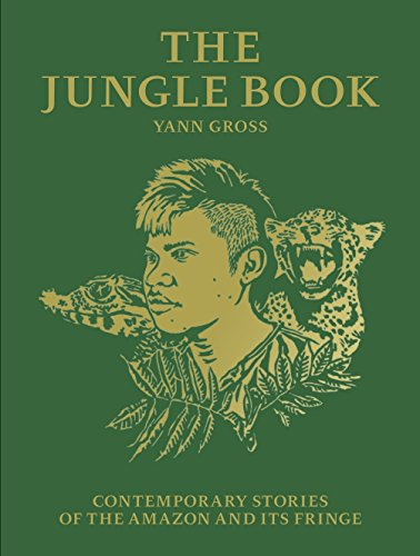 Yann Gross the jungle book: contemporary stories of the amazon and its fringe