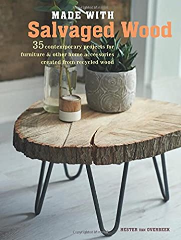 Made With Salvaged Wood: 35 contemporary projects for furniture & other home accessories created from recycled wood