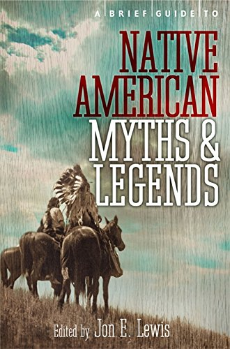 A Brief Guide to Native American Myths and Legends: With a new introduction and commentary by Jon E. Lewis (Brief Histories)