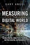 Measuring the Digital World: Using Digital Analytics to Drive Better Digital Experiences (FT Press Analytics)