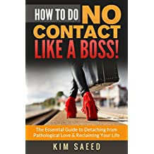 How To Do No Contact Like A Boss!: The Essential Guide to Detaching from Pathological Love & Reclaiming Your Life (English Edition)