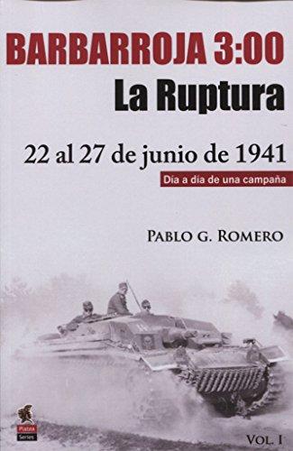 Barbarroja 03:00h: La ruptura, del 22 al 27 de junio de 1941 (Platea Series) por Pablo Gabriel Romero