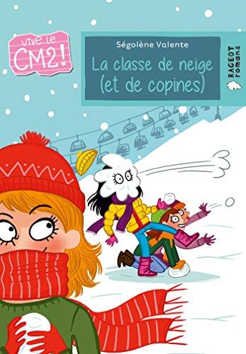 Vive le CM2 ! : La classe de neige (et de copines) par Ségolène Valente
