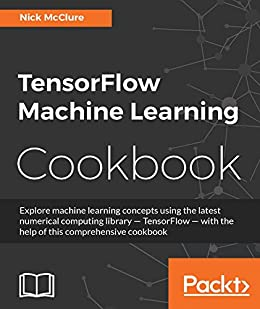 TensorFlow Machine Learning Cookbook by [McClure, Nick]