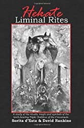 Hekate Liminal Rites: A Study of the rituals, magic and symbols of the torch-bearing Triple Goddess of the Crossroads by Sorita d'Este (2009-05-24)