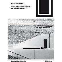 Architektonische Konzepte der Rekonstruktion (Bauwelt Fundamente)