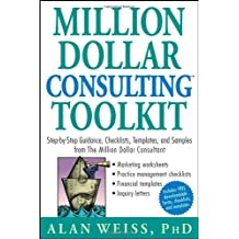Million Dollar Consulting Toolkit: Step–by–Step Guidance, Checklists, Templates, and Samples from The Million Dollar Consultant