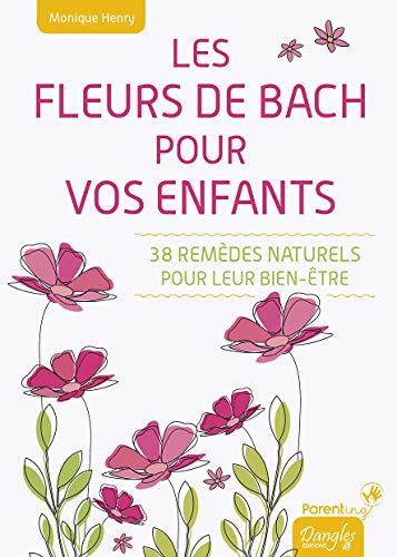 Les Fleurs de Bach pour vos enfants - 38 remèdes naturels pour leur bien-être par Monique Henry