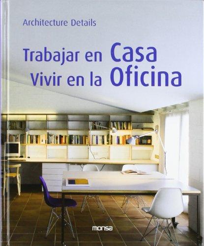 Trabajar en casa. Vivir en la oficina (Architecture Details)