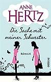 'Die Sache mit meiner Schwester: Roman' von Anne Hertz