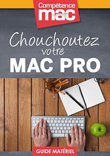 Chouchoutez votre Mac Pro (Les guides pratiques de Compétence Mac)
