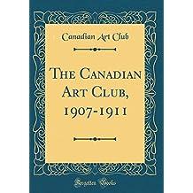 The Canadian Art Club, 1907-1911 (Classic Reprint)