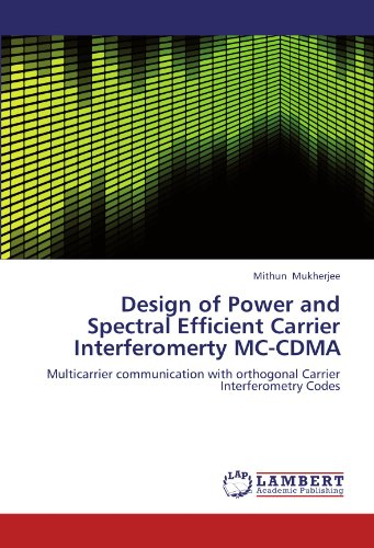 Design of Power and Spectral Efficient Carrier Interferomerty MC-CDMA: Multicarrier communication with orthogonal Carrier Interferometry Codes -
