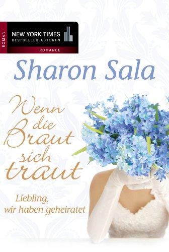 Liebling, wir haben geheiratet: Wenn die Braut sich traut (New York Times Bestseller Autoren: Romance)