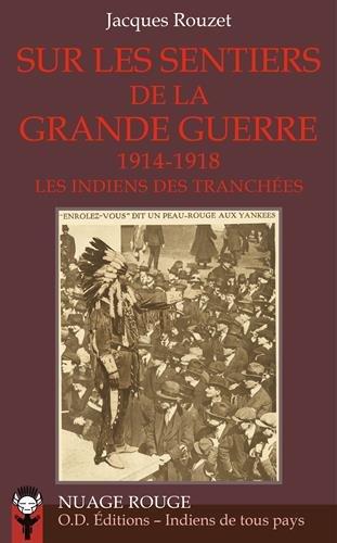 Sur les sentiers de la Grande Guerre: Les Indiens des tranchées (1914-1918)