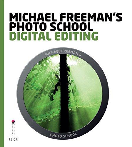 Michael Freeman's Photo School: Digital Editing: Essential Aspects of Digital Editing (English Edition)