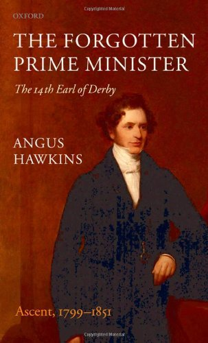 The Forgotten Prime Minister: The 14th Earl of Derby, Volume I: Ascent,...