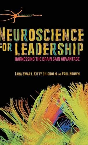 Neuroscience for Leadership: Harnessing the Brain Gain Advantage (The Neuroscience of Business) por T. Swart