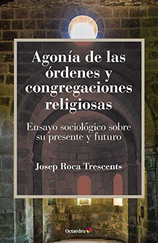 Agonía de las órdenes y congregaciones religiosas: Ensayo sociológico sobre su presente y su futuro (Horizontes) por Josep Roca Trescents