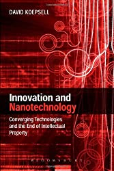 Innovation and Nanotechnology: Converging Technologies and the End of Intellectual Property