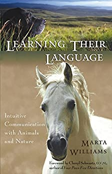 Learning Their Language: Intuitive Communication with Animals and Nature par [Williams, Marta]