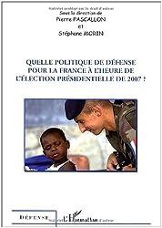 Quelle politique de défense pour la France à l'heure de l'élection présidentielle de 2007 ?