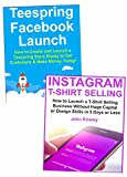 Teespring Social Media Marketing Business: Launch a T-Shirt Selling Business by Promoting Products Through Facebook and