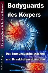 Bodyguards des Körpers - Das Immunsystem stärken und Krankheiten abwehren - So haben Krebs & Co. keine Chance!