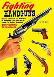 Fighting Handguns: History, Adventure, and Romance of Handguns from the Muzzle Loader to Modern Magnums by Jeff Cooper (2010-09-30)