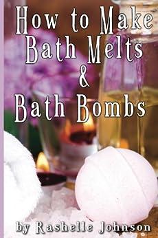 How to Make Bath Melts & Bath Bombs (English Edition) par [Johnson, Rashelle]