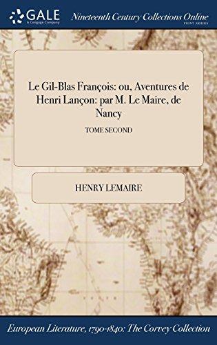 Le Gil-Blas Francois: Ou, Aventures de Henri Lancon: Par M. Le Maire, de Nancy; Tome Second