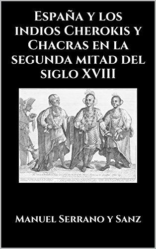 España y los indios Cherokis y Chacras en la segunda mitad del siglo XVIII por Manuel Serrano y Sanz