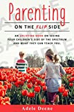 Parenting: On the Flip Side. An Uplifting book on Seeing Your Children's Side of the Spectrum and What They can Teach You (Parenting Techniques, Listening ... to your Kids, Parent's how-to guide)
