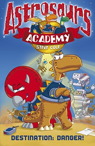 Astrosaurs Academy 1: Destination Danger by Cole, Steve (2008) Paperback