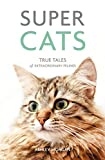 Super Cats: True Tales of Extraordinary Felines (English Edition)
