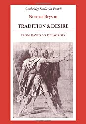 Tradition and Desire: From David to Delacroix (Cambridge Studies in French, Band 5)