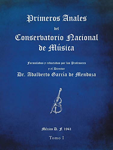 Primeros Anales Del Conservatorio Nacional De Música: Formulados Y Redactados Por Su Director Dr. Adalberto García De Mendoza por Dr. Adalberto García de Mendoza