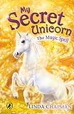 My Secret Unicorn:  The Magic Spell