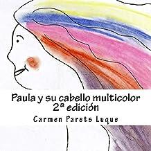 Paula y su cabello multicolor: ( cuento ilustrado para soñadores de 2 a 6 años)