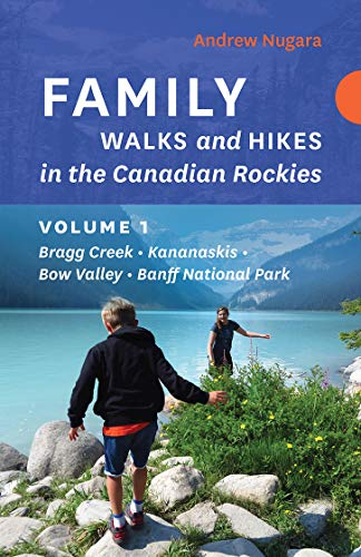 Family Walks and Hikes in the Canadian Rockies - Volume 1: Bragg Creek - Kananaskis - Bow Valley - Banff National Park (English Edition) -