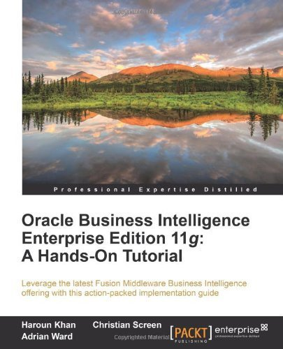 Oracle Business Intelligence Enterprise Edition 11g: A Hands-On Tutorial by Screen, C (2012) Paperback